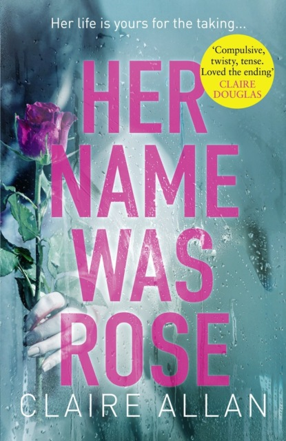 Claire Allan Her Name Was Rose: The gripping psychological thriller you need to read this year