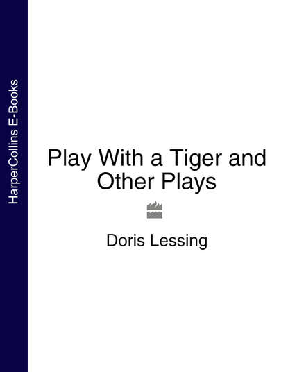 Дорис Лессинг Play With a Tiger and Other Plays doris lessing through the tunnel