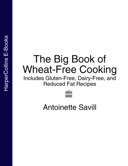 Antoinette Savill The Big Book of Wheat-Free Cooking: Includes Gluten-Free, Dairy-Free, and Reduced Fat Recipes effect of planting date and nitrogenous fertilization on wheat