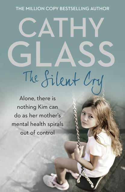 Cathy Glass The Silent Cry: There is little Kim can do as her mother's mental health spirals out of control недорого
