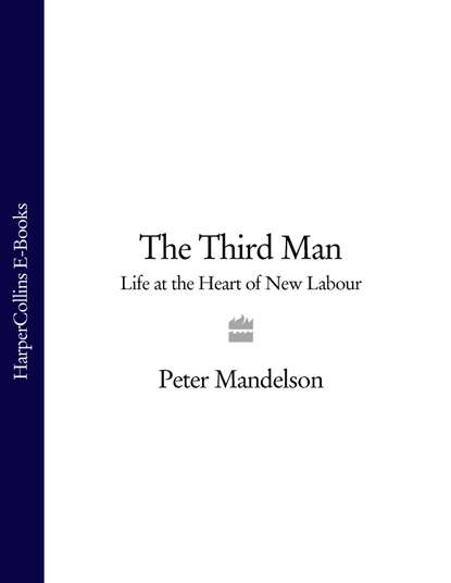 Peter Mandelson The Third Man: Life at the Heart of New Labour heinrich zschokke labour stands on golden feet or the life of a foreign workman a holiday story for sensible