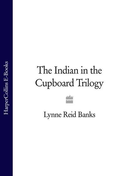 Lynne Banks Reid The Indian in the Cupboard Trilogy