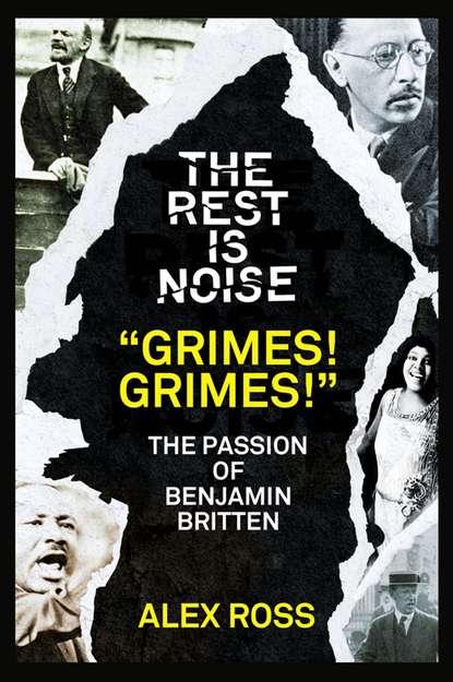 "Alex Ross The Rest Is Noise Series: ""Grimes! Grimes!"": The Passion of Benjamin Britten gay benjamin britten the beggar s opera"