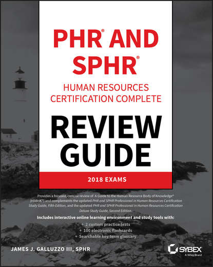 James J. Galluzzo, III PHR and SPHR Professional in Human Resources Certification Complete Review Guide. 2018 Exams parental guidance required study guide