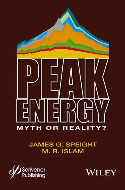 James G. Speight Peak Energy. Myth or Reality? james g speight handbook of petroleum product analysis