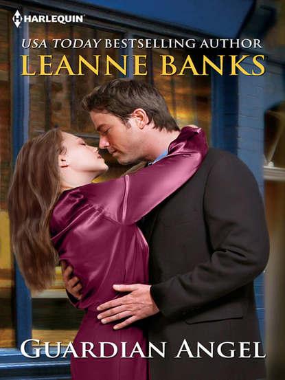 Leanne Banks Guardian Angel whatever he wants