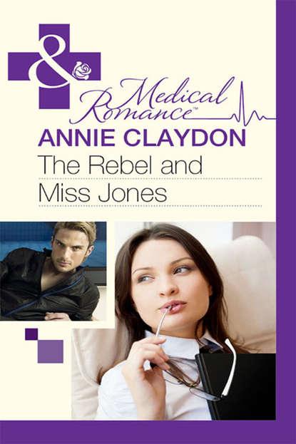 Annie Claydon The Rebel And Miss Jones literally