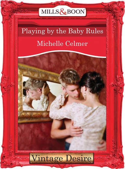 Michelle Celmer Playing by the Baby Rules michelle celmer zmysłowe wyzwanie