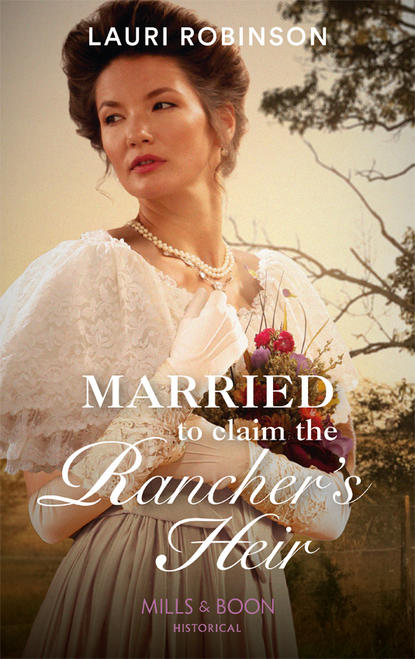 Lauri Robinson Married To Claim The Rancher's Heir whatever he wants