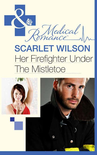 Scarlet Wilson Her Firefighter Under the Mistletoe scarlet wilson the doctor she left behind