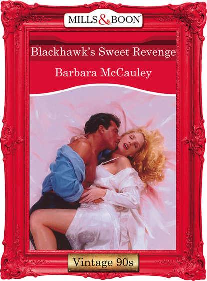 Barbara McCauley Blackhawk's Sweet Revenge