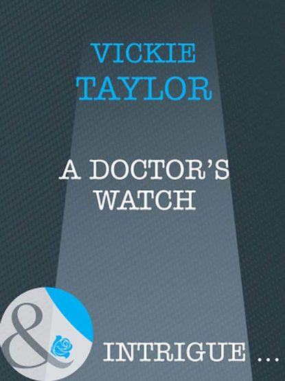 Vickie Taylor A Doctor's Watch the day that went missing