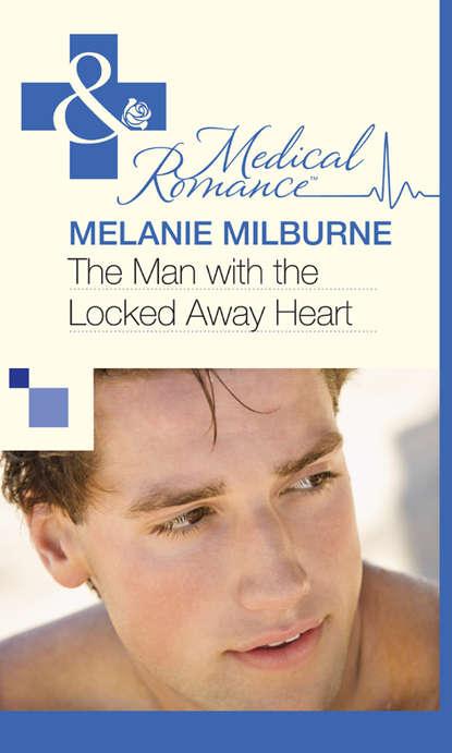 MELANIE MILBURNE The Man with the Locked Away Heart the gaze