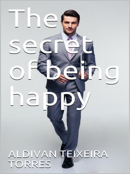 Aldivan Teixeira Torres The Secret Of Being Happy недорого