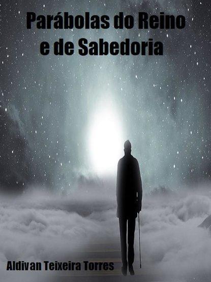 Aldivan Teixeira Torres Parábolas Do Reino E De Sabedoria aldivan teixeira torres io sono il frutto della terra
