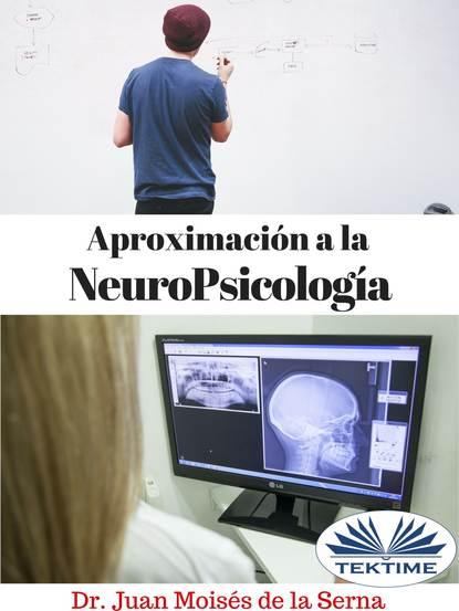 Juan Moisés De La Serna Aproximación A La Neuropsicología juan moisés de la serna el secreto oculto de los sumerios