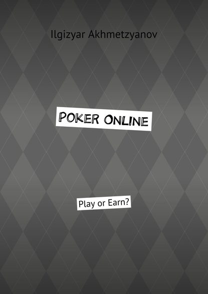 Ilgizyar Akhmetzyanov Poker Online. Play or Earn?