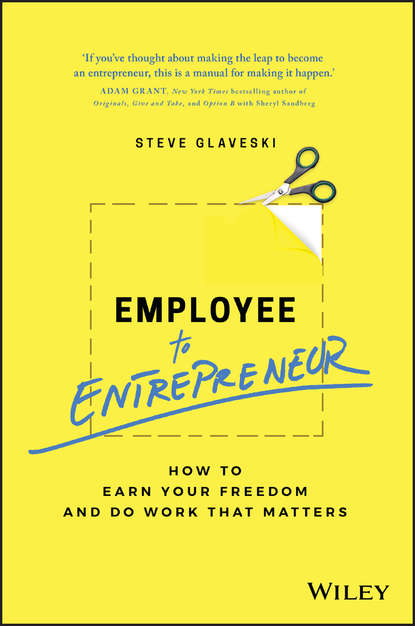 Фото - Steve Glaveski Employee to Entrepreneur. How to Earn Your Freedom and Do Work that Matters matt thomas the smarta way to do business by entrepreneurs for entrepreneurs your ultimate guide to starting a business