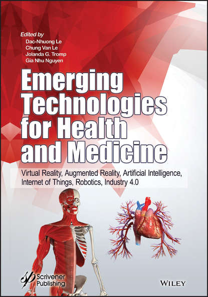Dac-Nhuong Le Emerging Technologies for Health and Medicine. Virtual Reality, Augmented Artificial Intelligence, Internet of Things, Robotics, Industry 4.0