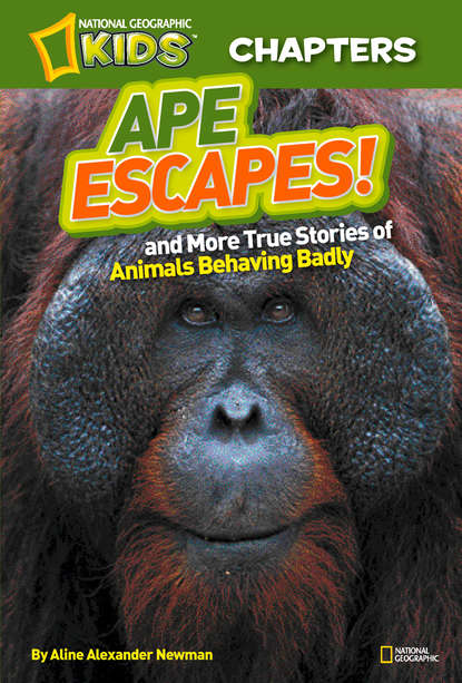 Aline Newman Alexander National Geographic Kids Chapters: Ape Escapes: and More True Stories of Animals Behaving Badly fu manchu the wrath of fu manchu and other stories