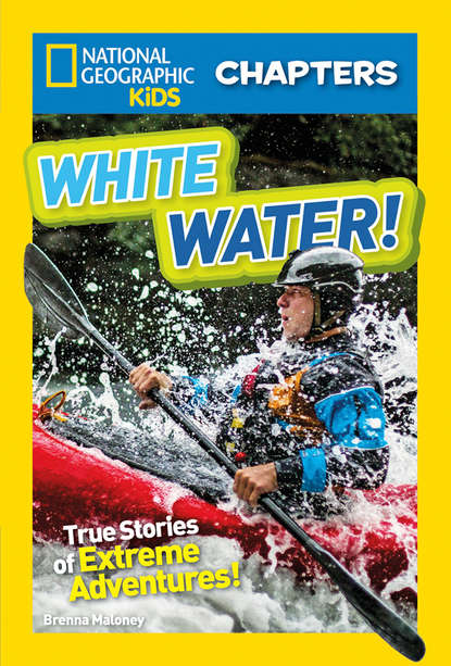 Фото - Brenna Maloney National Geographic Kids Chapters: White Water collins maps extreme survivors 60 of the world's most extreme survival stories