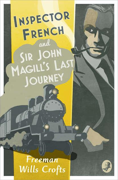 Фото - Freeman Crofts Wills Inspector French: Sir John Magill's Last Journey freeman crofts wills the groote park murder