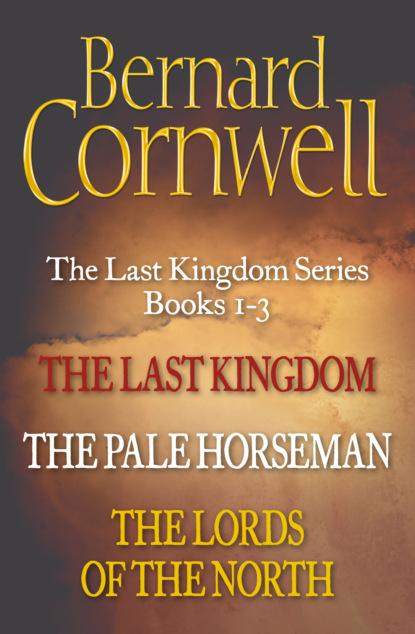 Bernard Cornwell The Last Kingdom Series Books 1-3: The Last Kingdom, The Pale Horseman, The Lords of the North недорого