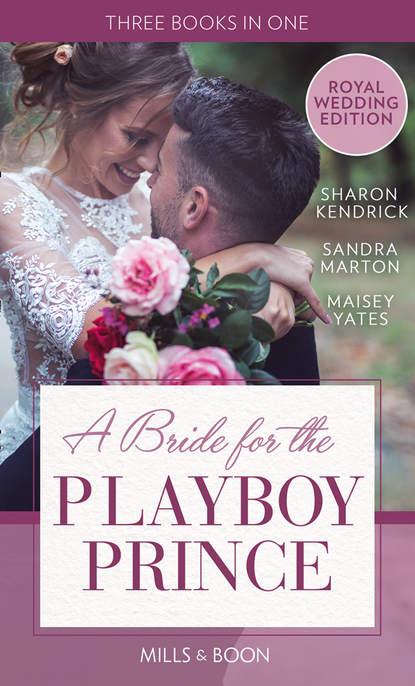 Фото - Sandra Marton A Bride For The Playboy Prince: The perfect royal romance to celebrate Harry and Meghan's wedding lisa laurel kaye the prince s bride