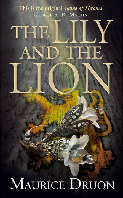 Морис Дрюон The Lily and the Lion robert low the lion at bay