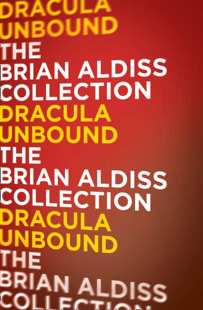 Brian Aldiss Dracula Unbound brian aldiss the squire quartet