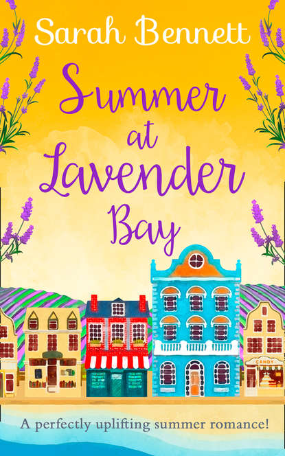 Sarah Bennett Summer at Lavender Bay: A fabulously feel-good summer romance perfect for taking on holiday! sarah bennett spring at lavender bay