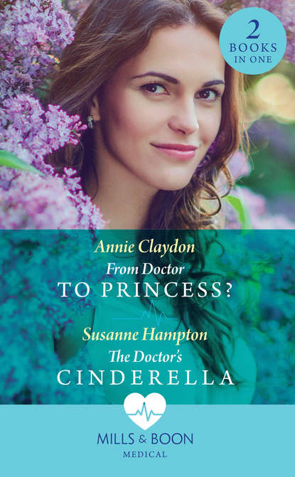 Annie Claydon From Doctor To Princess?: From Doctor to Princess? / The Doctor's Cinderella princess 1 to 10 cd
