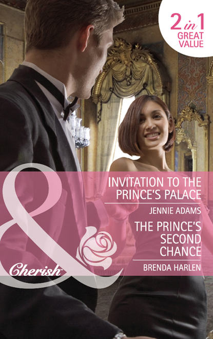 Brenda Harlen Invitation to the Prince's Palace / The Prince's Second Chance: Invitation to the Prince's Palace / The Prince's Second Chance janet gover marrying the rebel prince your invitation to the most uplifting romantic royal wedding of 2018