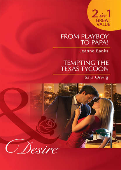 Leanne Banks From Playboy to Papa! / Tempting the Texas Tycoon: From Playboy to Papa! / Tempting the Texas Tycoon leanne banks the secretary and the millionaire