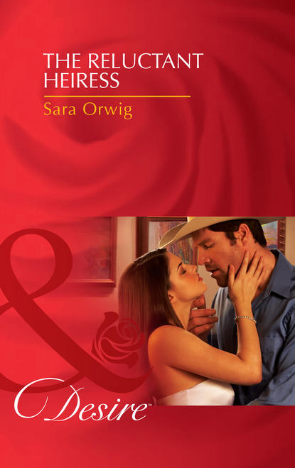 Sara Orwig The Reluctant Heiress sara orwig a texan in her bed