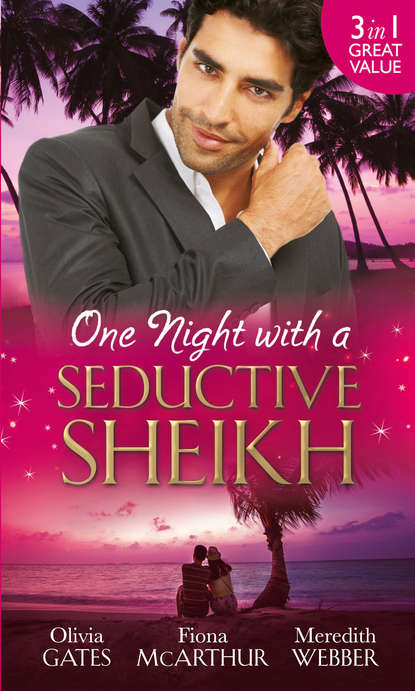 Fiona McArthur One Night with a Seductive Sheikh: The Sheikh's Redemption / Falling for the Sheikh She Shouldn't / The Sheikh and the Surrogate Mum kristi gold the return of the sheikh