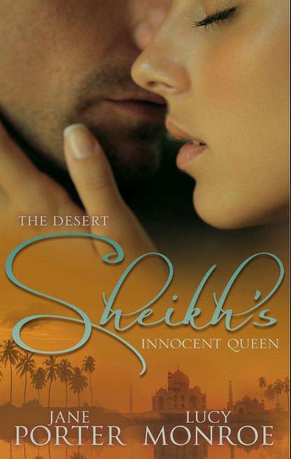 Jane Porter The Desert Sheikh's Innocent Queen: King of the Desert, Captive Bride sharon kendrick the desert king s virgin bride