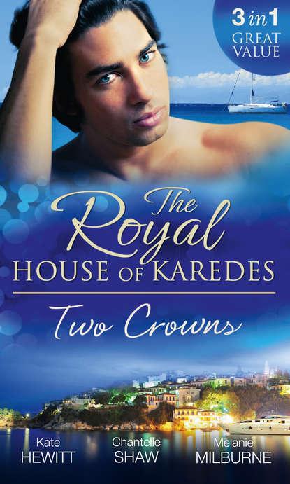 Фото - Кейт Хьюит The Royal House of Karedes: Two Crowns: The Sheikh's Forbidden Virgin / The Greek Billionaire's Innocent Princess / The Future King's Love-Child livanios eleni aschenputtel