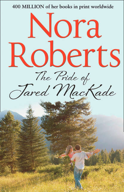 Нора Робертс The Pride Of Jared MacKade: the classic story from the queen of romance that you won't be able to put down недорого
