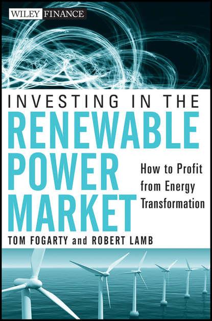 Фото - Tom Fogarty Investing in the Renewable Power Market jean claude sabonnadière renewable energy technologies