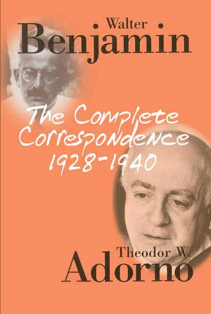 Walter Benjamin The Complete Correspondence 1928 - 1940 недорого