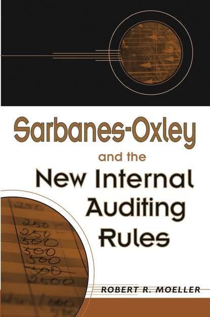 Группа авторов Sarbanes-Oxley and the New Internal Auditing Rules группа авторов corporate governance post sarbanes oxley