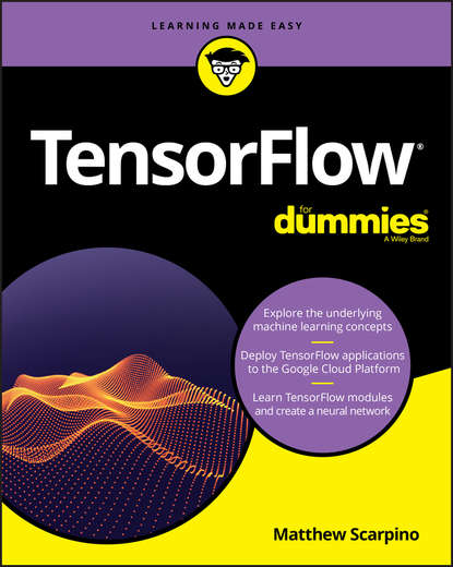 Группа авторов TensorFlow For Dummies jason bell machine learning hands on for developers and technical professionals