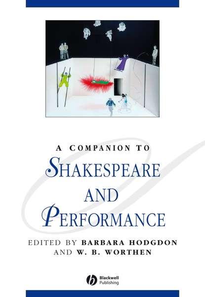 Фото - Barbara Hodgdon A Companion to Shakespeare and Performance donthi ravinder performance of panchayat raj institutions in andhra pradesh