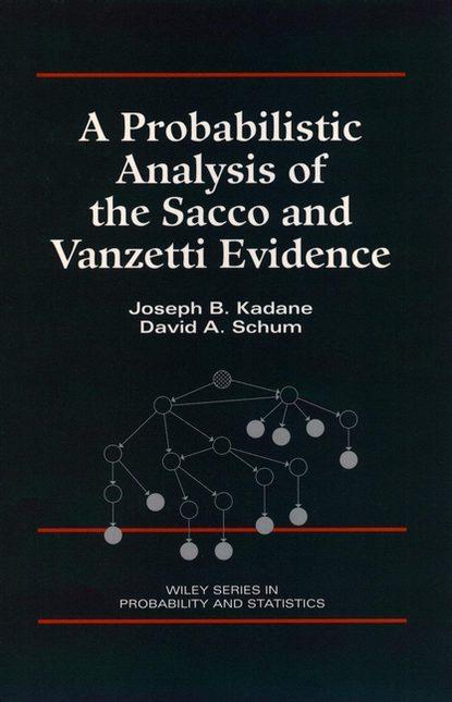 David Schum A. A Probabilistic Analysis of the Sacco and Vanzetti Evidence noga alon the probabilistic method