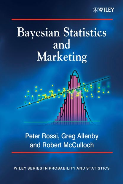 Фото - Rob McCulloch Bayesian Statistics and Marketing guosheng yin clinical trial design bayesian and frequentist adaptive methods