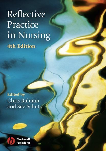 Chris Bulman Reflective Practice in Nursing