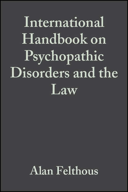 Alan Felthous The International Handbook on Psychopathic Disorders and the Law, Volume II alec buchanan psychiatric aspects of justification excuse and mitigation in anglo american criminal law