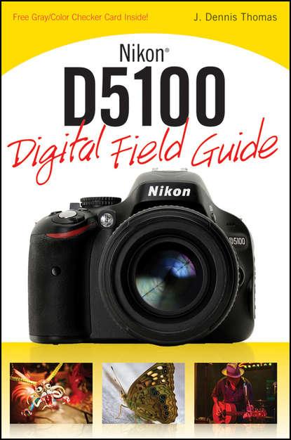 J. Thomas Dennis Nikon D5100 Digital Field Guide j thomas dennis nikon d5300 digital field guide