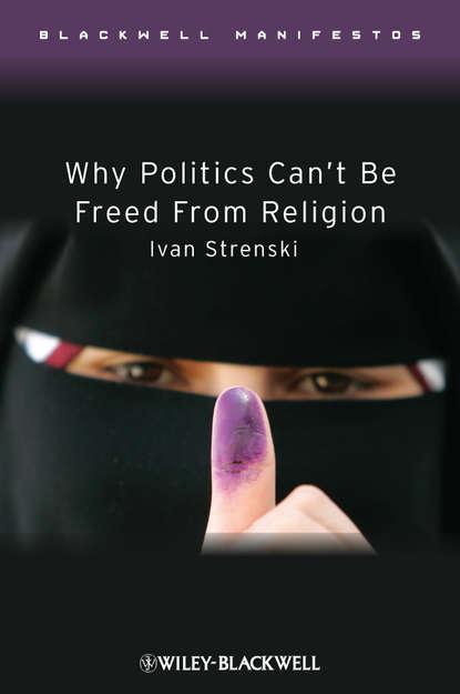 Группа авторов Why Politics Can't Be Freed From Religion недорого